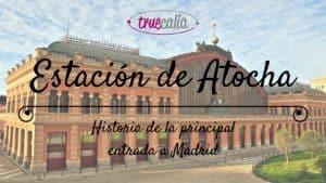 Estación de Atocha: Historia de la principal entrada en tren y AVE a Madrid