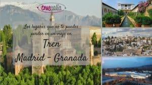Los lugares que no te puedes perder en un viaje en tren Madrid - Granada