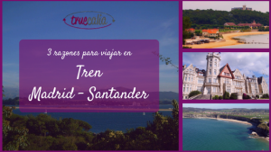 3 razones para viajar en tren Madrid - Santander