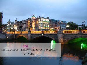 Los lugares más interesantes para ver en un viaje a Dublín