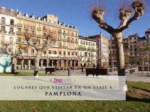 7 lugares que visitar en un viaje en tren a Pamplona